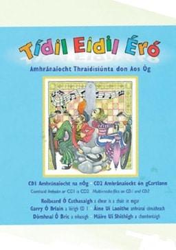 Tídil Eidil Éró Amhránaíocht Thraidisiúnta don Aos Óg  Dhá dhlúthdhiosca agus Leabhar Amhrán (2009)